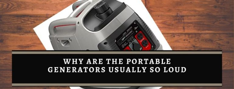Causes of loud noise of portable generators
