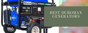 Best Duromax dual fuel, gas and hybrid generators