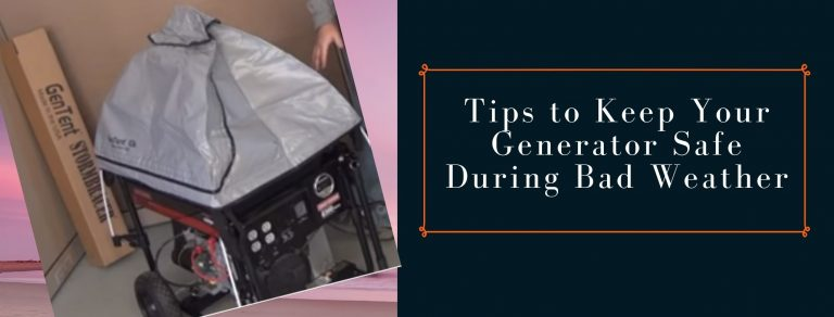 Ways for generator safety during storm, rain and cyclones.